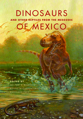 Dinosaurs and Other Reptiles from the Mesozoic of Mexico - Rivera-Sylva, Hector E (Editor)