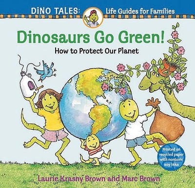 Dinosaurs Go Green!: A Guide to Protecting Our Planet - Krasny Brown, Laurie, and Brown, Marc