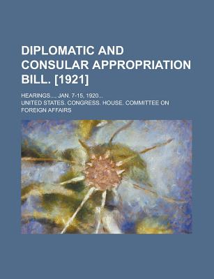 Diplomatic and Consular Appropriation Bill. [1921]; Hearings..., Jan. 7-15, 1920... - Affairs, Committee On Foreign, and Affairs, United States Congress
