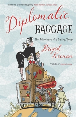 Diplomatic Baggage: The Adventures of a Trailing Spouse - Keenan, Brigid, and Brigid, Keenan