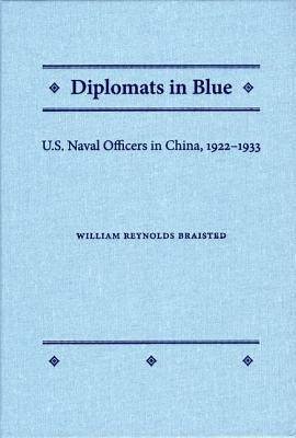 Diplomats in Blue: U.S. Naval Officers in China, 1922-1933 - Braisted, William R