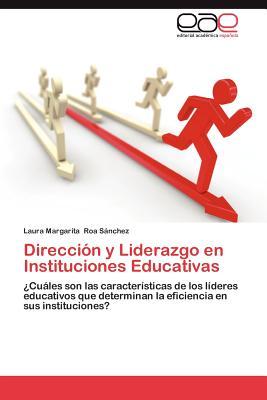 Direccion y Liderazgo En Instituciones Educativas - Roa S Nchez, Laura Margarita, and Roa Sanchez, Laura Margarita