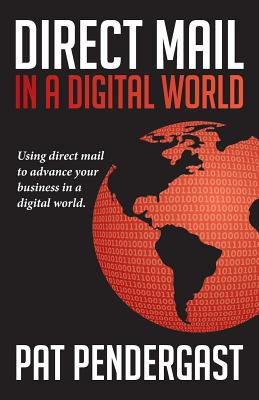 Direct Mail in a Digital World - Pendergast, MR Patrick F