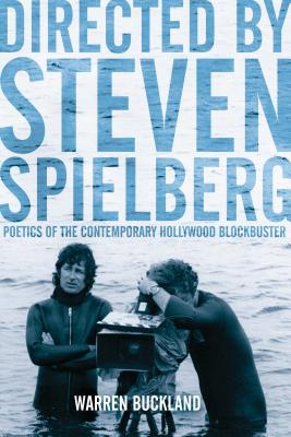 Directed by Steven Spielberg: Poetics of the Contemporary Hollywood Blockbuster - Buckland, Warren