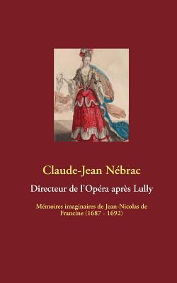 Directeur de L'Op Ra Apr?'s Lully - N Brac, Claude-Jean