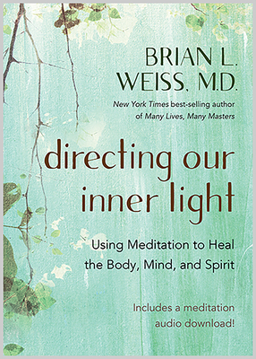 Directing Our Inner Light: Using Meditation to Heal the Body, Mind, and Spirit - Weiss, Brian L