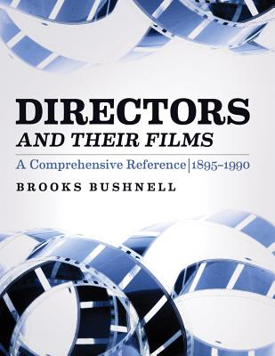 Directors and Their Films: A Comprehensive Reference, 1895-1990 - Bushnell, Brooks
