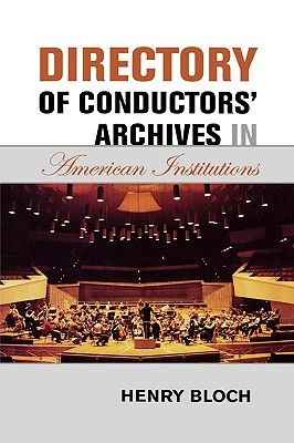 Directory of Conductors' Archives in American Institutions - Bloch, Henry
