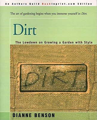 Dirt: The Lowdown on Growing a Garden with Style - Benson, Dianne S