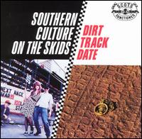 Dirt Track Date - Southern Culture on the Skids