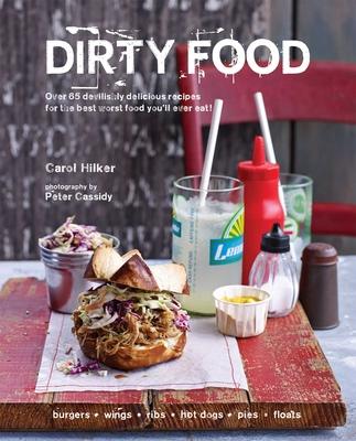 Dirty Food: Over 65 Devilishly Delicious Recipes for the Best Worst Food You'Ll Ever Eat! - Hilker, Carol