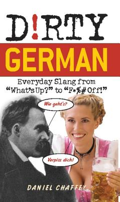 """Dirty German: Everyday Slang from """"What's Up?"""" to """"F*%# Off!"""" - Chaffey, Daniel, and Mack, Lindsay (Illustrator)"""
