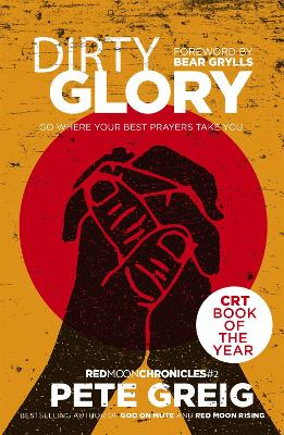 Dirty Glory: Go Where Your Best Prayers Take You (Red Moon Chronicles #2) - Greig, Pete