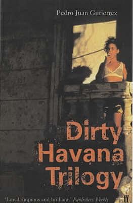 Dirty Havana Trilogy - Gutierrez, Pedro Juan, and Wemmer, Natasha (Translated by)