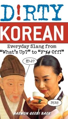 Dirty Korean: Everyday Slang from - Baer, Haewon Geebi