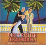 Dirty Rotten Scoundrels [Original Broadway Cast Recording]
