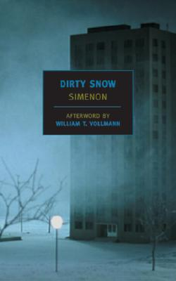 Dirty Snow - Simenon, Georges, and Romano, Marc (Translated by), and Vollmann, William T (Introduction by)