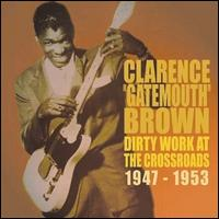 "Dirty Work at the Crossroads 1947-1953 - Clarence ""Gatemouth"" Brown"