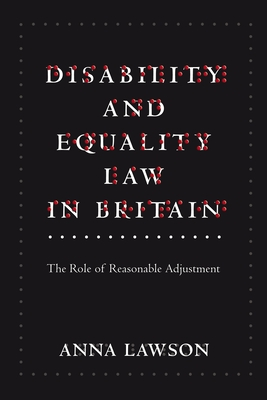 Disability and Equality Law in Britain: The Role of Reasonable Adjustment - Lawson, Anna