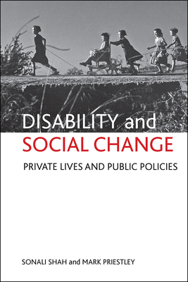Disability and Social Change: Private Lives and Public Policies - Shah, Sonali, and Priestley, Mark