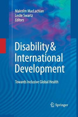 Disability & International Development: Towards Inclusive Global Health - MacLachlan, Malcolm (Editor), and Swartz, Leslie (Editor)