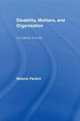Disability, Mothers, and Organization: Accidental Activists - Panitch Melanie