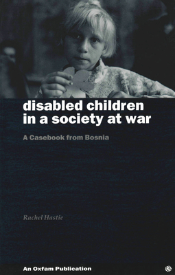 Disabled Children in a Society at War: A Casebook from Bosnia - Hastie, Rachel