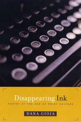 Disappearing Ink: Poetry at the End of Print Culture - Gioia, Dana
