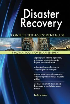 Disaster Recovery Complete Self-Assessment Guide - Blokdyk, Gerardus