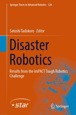 Disaster Robotics: Results from the ImPACT Tough Robotics Challenge - Tadokoro, Satoshi (Editor)
