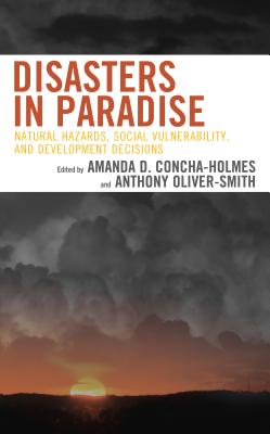 Disasters in Paradise: Natural Hazards, Social Vulnerability, and Development Decisions - Concha-Holmes, Amanda D. (Contributions by), and Oliver-Smith, Anthony (Contributions by), and Berry, Christopher...