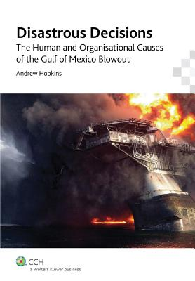 Disastrous Decisions: The Human and Organisational Causes of the Gulf of Mexico Blowout - Hopkins, Andrew