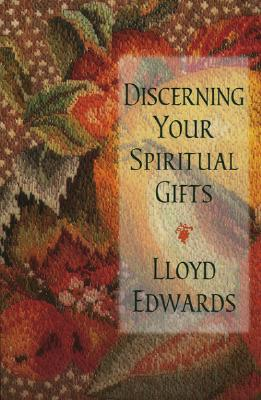 Discerning Your Spiritual Gifts - Edwards, Lloyd
