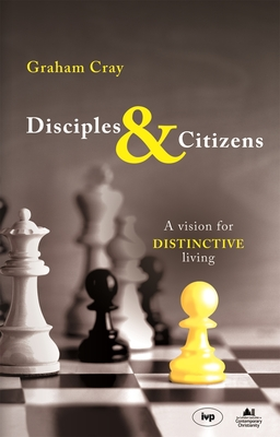 Disciples and Citizens: A Vision for Distinctive Living - Cray, Graham