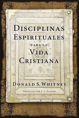 Disciplinas Espirituales Para La Vida Cristiana - Whitney, Donald S, and Packer, J I (Preface by)