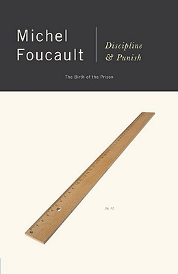 Discipline & Punish: The Birth of the Prison - Foucault, Michel