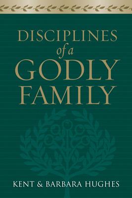 Disciplines of a Godly Family - Hughes, R Kent, and Hughes, Barbara