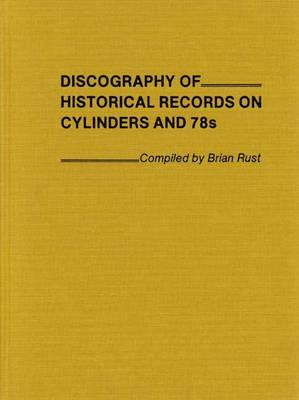 Discography of Historical Records on Cylinders and 78s. - Rust, Brian