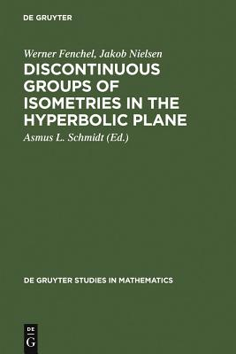 Discontinuous Groups of Isometries in the Hyperbolic Plane - Fenchel, Werner, and Nielsen, Jakob, Ph.D., and Austria (Editor)