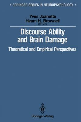 Discourse Ability and Brain Damage: Theoretical and Empirical Perspectives - Joanette, Yves (Editor)