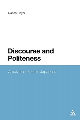 Discourse and Politeness: Ambivalent Face in Japanese - Geyer, Naomi