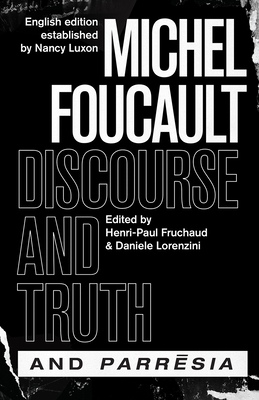 """discourse and Truth"" and ""parresia"" - Foucault, Michel, and Fruchaud, Henri-Paul (Editor), and Lorenzini, Daniele (Editor)"