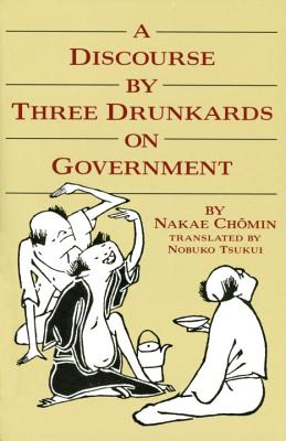 Discourse by Three Drunkards on Government - Chomin, Nakae