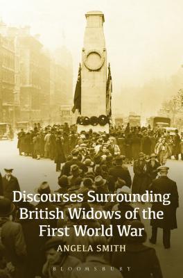 Discourses Surrounding British Widows of the First World War - Smith, Angela
