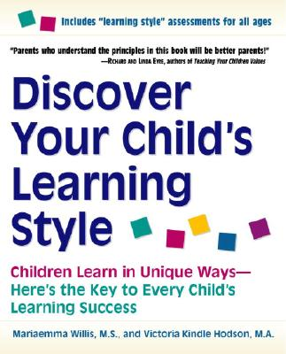Discover Your Child's Learning Style: Children Learn in Unique Ways--Here's the Key to Every Child's Learning Success - Willis, Mariaemma, and Kindle-Hodson, Victoria