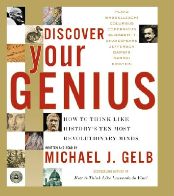 Discover Your Genius, CD: How to Think Like History's Ten Most Revolutionary Mind - Gelb, Michael J (Read by)