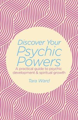 Discover Your Psychic Powers - Ward, Tara