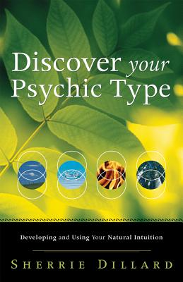 Discover Your Psychic Type: Developing and Using Your Natural Intuition - Dillard, Sherrie