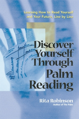 Discover Yourself Through Palm Reading: Learning How to Read Yourself and Your Future, Line by Line - Robinson, Rita