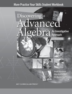 Discovering Advanced Algebra, an Investigative Approach to Algebra 2: More Practice Your Skills Student Workbook - Abby Tannenbaum
